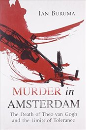 Murder in Amsterdam : The Death of Theo Van Gogh and the Limits of Tolerance - Buruma, Ian