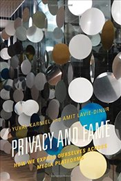 Privacy and Fame : How We Expose Ourselves Across Media Platforms - Karniel, Yuval