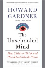Unschooled Mind : How Children Think and How Schools Should Teach - Gardner, Howard