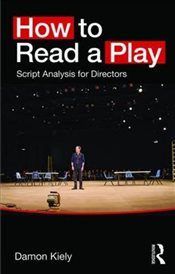 How to Read a Play : Script Analysis for Directors - Kiely, Damon