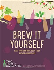 Brew it Yourself : Make Your Own Beer, Wine, Cider and Other Concoctions - Hood, Richard