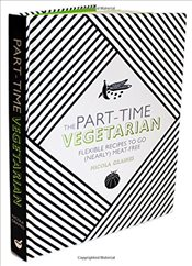 Part-Time Vegetarian : Flexible Recipes to Go Nearly Meat-Free - Graimes, Nicola