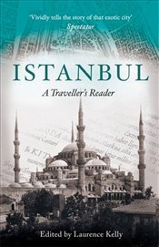 Istanbul : A Travellers Reader - Kelly, Laurence
