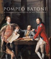 Pompeo Batoni : A Complete Catalogue of His Paintings - Bowron, Edgar Peters