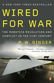 Wired for War : The Robotics Revolution and Conflict in the 21st Century - Singer, P. W.