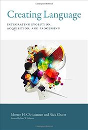Creating Language : Integrating Evolution, Acquisition, and Processing - Christiansen, Morten H.