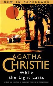 While the Light Lasts - Christie, Agatha