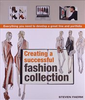 Creating a Successful Fashion Collection: Everything You Need to Develop a Great Line and Portfolio - Faerm, Steven