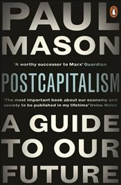PostCapitalism : A Guide to Our Future - Mason, Paul