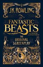 Fantastic Beasts and Where to Find Them : The Original Screenplay - Rowling, J. K.