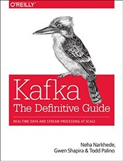 Kafka: The Definitive Guide - Narkhede, Neha