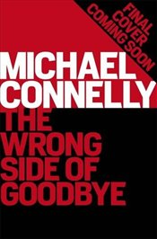 Wrong Side of Goodbye : Harry Bosch Series - Connelly, Michael