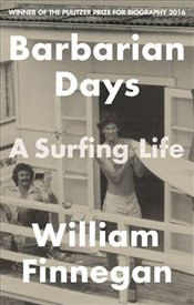 Barbarian Days : A Surfing Life - Finnegan, William