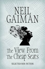 View from the Cheap Seats : Selected Nonfiction - Gaiman, Neil