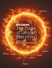 New Scientist : The Origin of (almost) Everything - Scientist, New