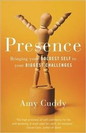 Presence : Bringing Your Boldest Self to Your Biggest Challenges - Cuddy, Amy
