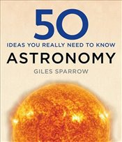 50 Astronomy Ideas You Really Need to Know - Sparrow, Giles