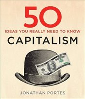 50 Capitalism Ideas You Really Need to Know - Portes, Jonathan