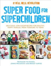 Super Food for Superchildren: Delicious, low-sugar recipes for healthy, happy children, from toddler - Noakes, Timothy