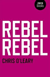 Rebel Rebel : All the Songs of David Bowie from 64 to 76 - OLeary, Chris