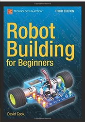 Robot Building for Beginners, Third Edition - Cook, David