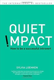 Quiet Impact : How to Be A Successful Introvert - Loehken, Sylvia
