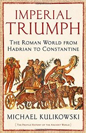 Imperial Triumph : The Roman World from Hadrian to Constantine - Kulikowski, Michael