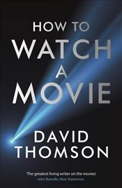 How to Watch a Movie - Thomson, David