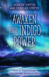 Awaken Your Indigo Power : How to Supercharge Your Innate Spiritual Gifts - Virtue, Doreen