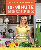 10-Minute Recipes : Fast Food, Clean Ingredients, Natural Health - Werner-Gray, Liana