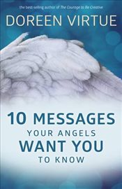 10 Messages Your Angels Want You to Know - Virtue, Doreen