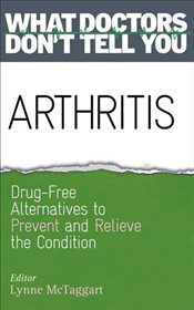 Arthritis : Drug-Free Alternatives to Prevent and Reverse Arthritis  - McTaggart, Lynne