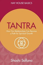 Tantra : How Our Relationships Can Become a Path for Spiritual Growth   - Solluna, Shashi