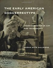 Early American Daguerreotype : Cross-Currents in Art and Technology  - Gillespie, Sarah Kate