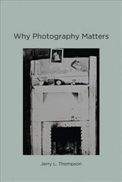 Why Photography Matters - Thompson, Jerry L.