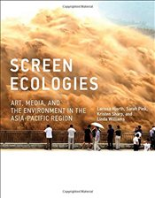 Screen Ecologies : Art, Media, and the Environment in the Asia-Pacific Region  - Hjorth, Larissa