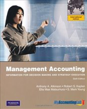 Management Accounting 6e PIE : Information for Decision-Making and Strategy ExecutionMyAccountingLab - ATKINSON, ANTHONY A.
