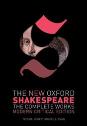 New Oxford Shakespeare : Modern Critical Edition : The Complete Works - Shakespeare, William
