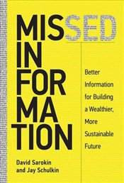 Missed Information : Better Information for Building a Wealthier, More Sustainable Future - Schulkin, Jay