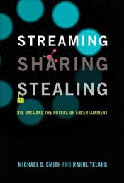 Streaming, Sharing, Stealing : Big Data and the Future of Entertainment - Smith, Michael D.