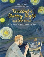 Vincents Starry Night and Other Stories : A Childrens History of Art - Bird, Michael
