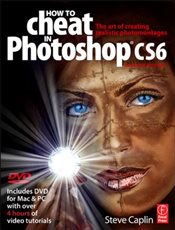 How to Cheat in Photoshop CS6 : The art of creating realistic photomontages - Caplin, Steve