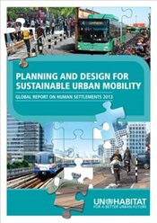 Planning and Design for Sustainable Urban Mobility : Global Report on Human Settlements 2013 - Un-Habitat,