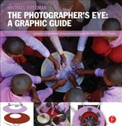 Photographers Eye : Graphic Guide: Composition and Design for Better Digital Photos - Freeman, Michael