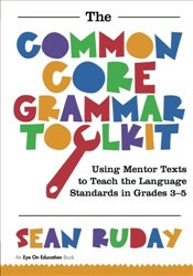 Common Core Grammar Toolkit : Using Mentor Texts to Teach the Language Standards in Grades 3-5 - Ruday, Sean
