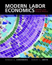 Modern Labor Economics : Theory and Public Policy - Ehrenberg, Ronald G.