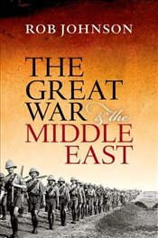 Great War and the Middle East - Johnson, Rob