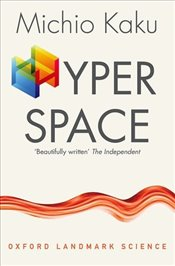 Hyperspace : A Scientific Odyssey through Parallel Universes, Time Warps, and the Tenth Dimension  - Kaku, Michio