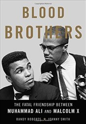Blood Brothers : The Fatal Friendship Between Muhammad Ali and Malcolm X - Roberts, Randy
