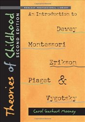 Theories of Childhood : An Introduction to Dewey, Montessori, Erikson, Piaget & Vygot : 2e - Mooney, Carol Garhart